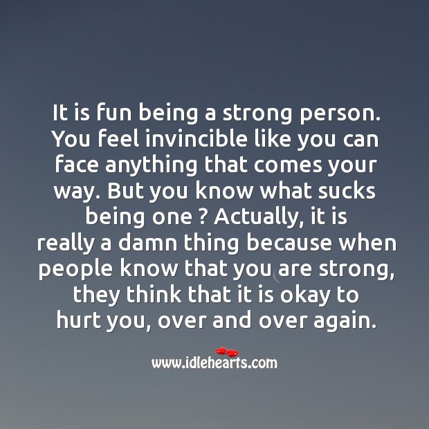 It is fun being a strong person. You feel invincible like you can face anything that comes your way. Image
