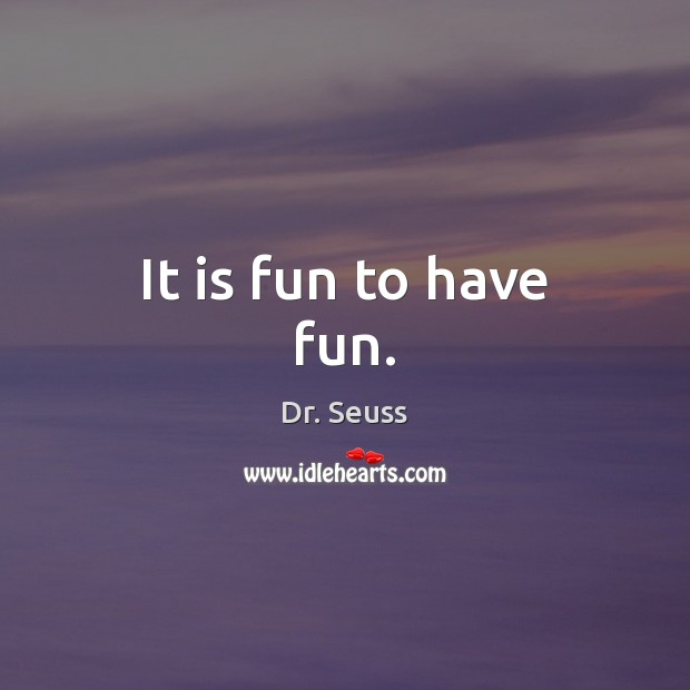 It is fun to have fun. Image