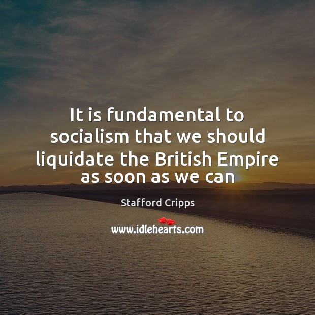 It is fundamental to socialism that we should liquidate the British Empire Image