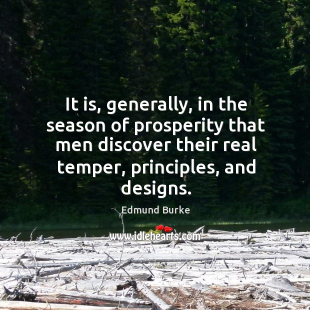 Image, It is, generally, in the season of prosperity that men discover their real temper, principles, and designs.