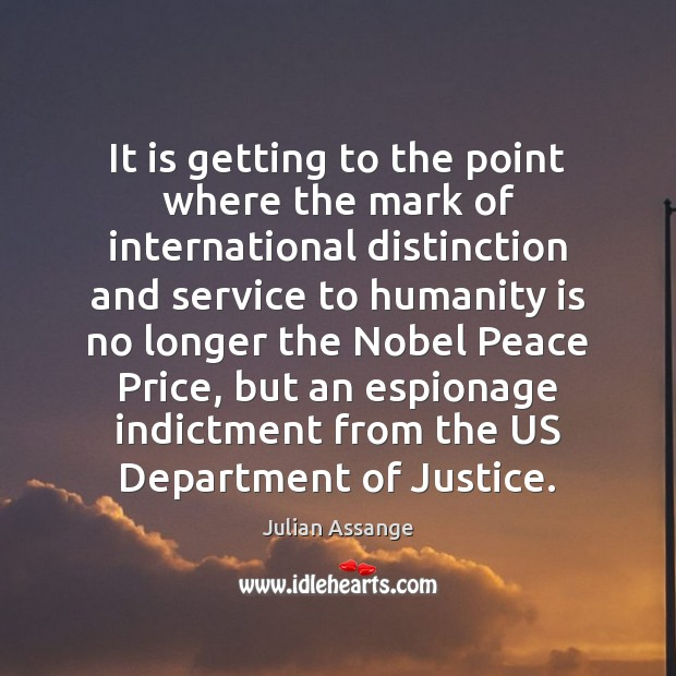 It is getting to the point where the mark of international distinction Julian Assange Picture Quote