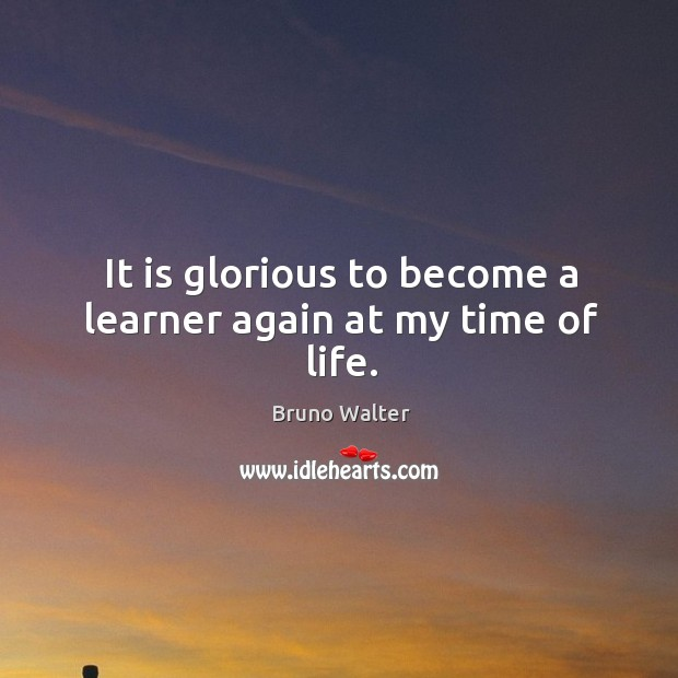 Image, It is glorious to become a learner again at my time of life.