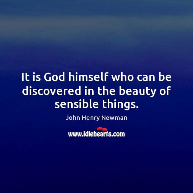 It is God himself who can be discovered in the beauty of sensible things. Image
