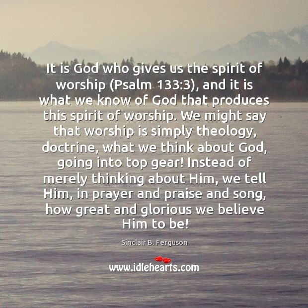 It is God who gives us the spirit of worship (Psalm 133:3), and Image