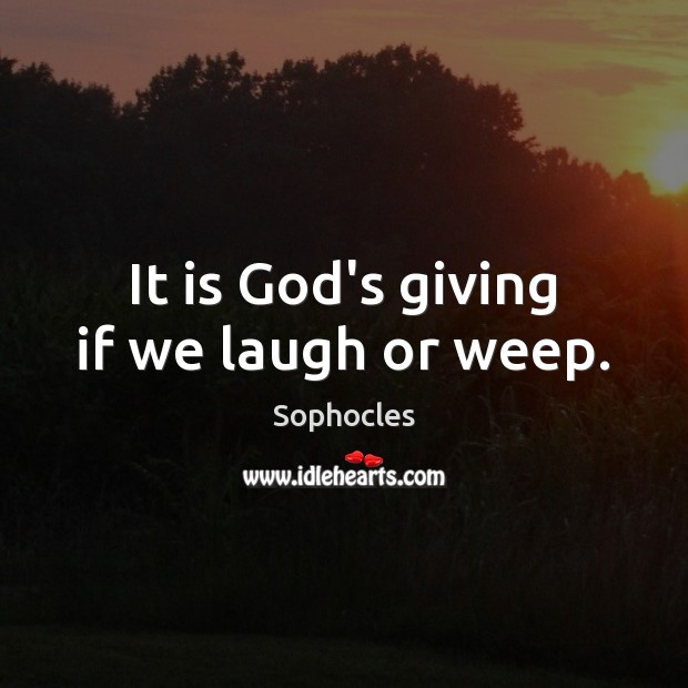 Image, It is God's giving if we laugh or weep.