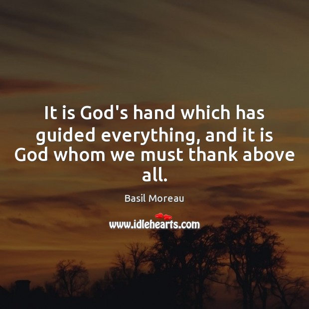 Image, It is God's hand which has guided everything, and it is God whom we must thank above all.