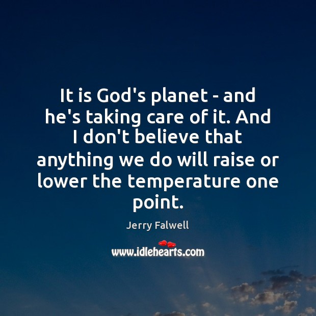 It is God's planet – and he's taking care of it. And Jerry Falwell Picture Quote