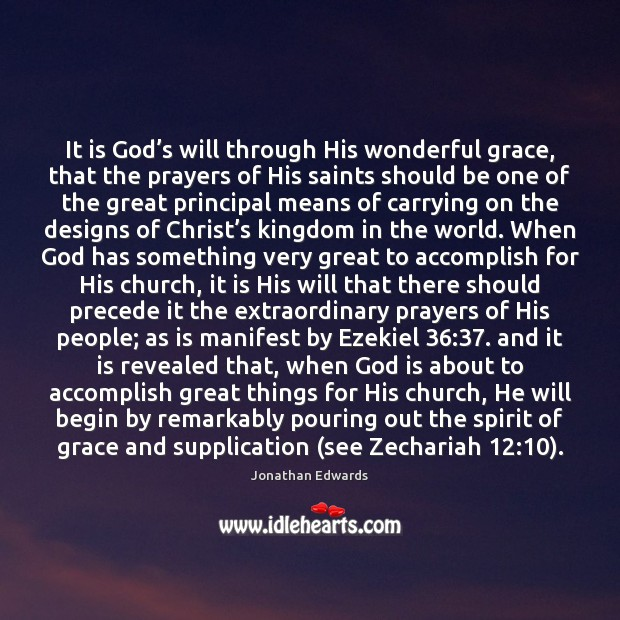 It is God's will through His wonderful grace, that the prayers Jonathan Edwards Picture Quote