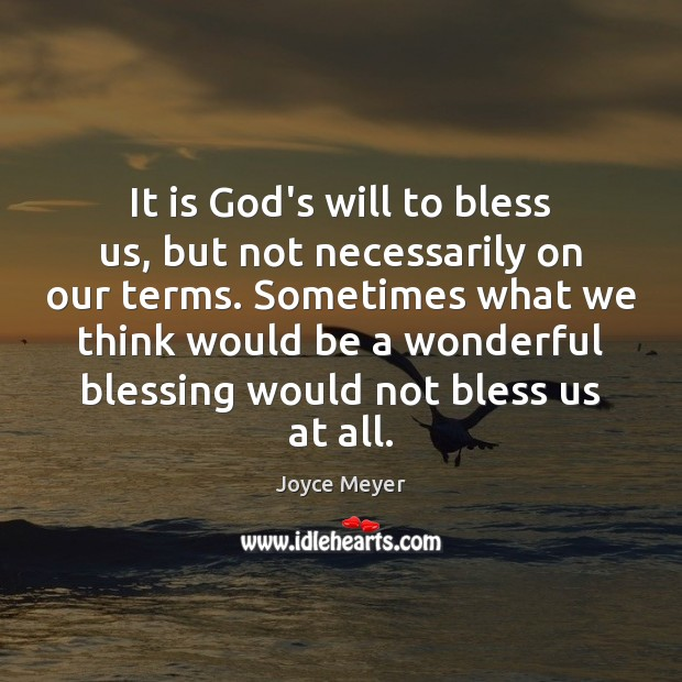 It is God's will to bless us, but not necessarily on our Joyce Meyer Picture Quote