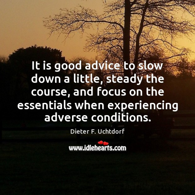 Image, It is good advice to slow down a little, steady the course,