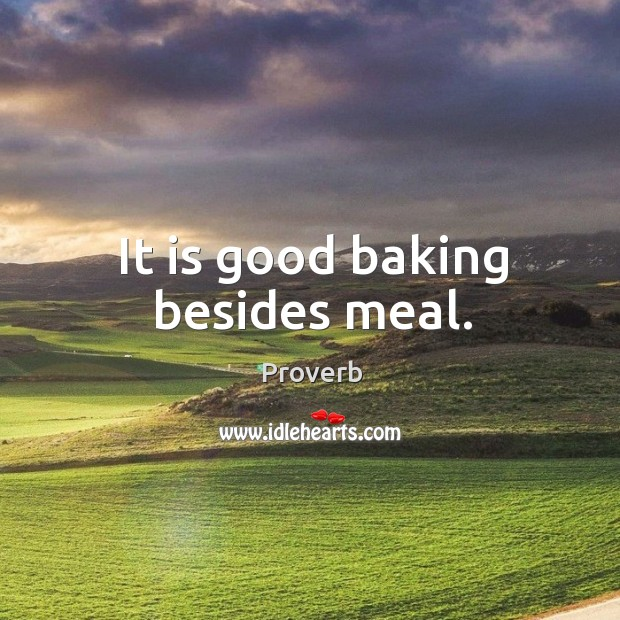 It is good baking besides meal. Image