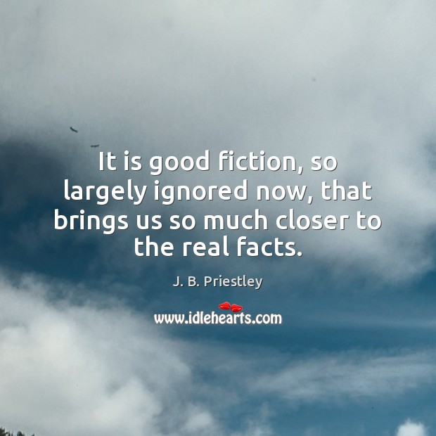 Image, It is good fiction, so largely ignored now, that brings us so