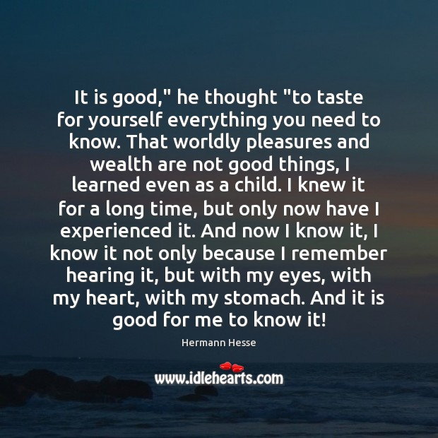 """It is good,"""" he thought """"to taste for yourself everything you need Image"""
