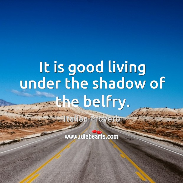 It is good living under the shadow of the belfry. Image