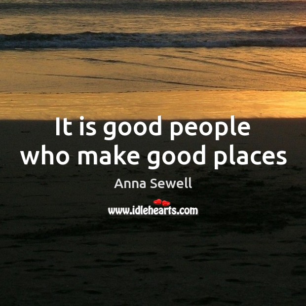 Image, It is good people who make good places