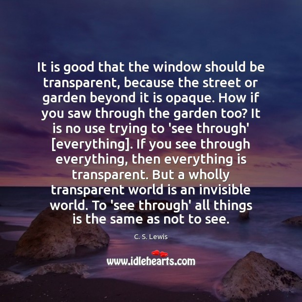 It is good that the window should be transparent, because the street C. S. Lewis Picture Quote