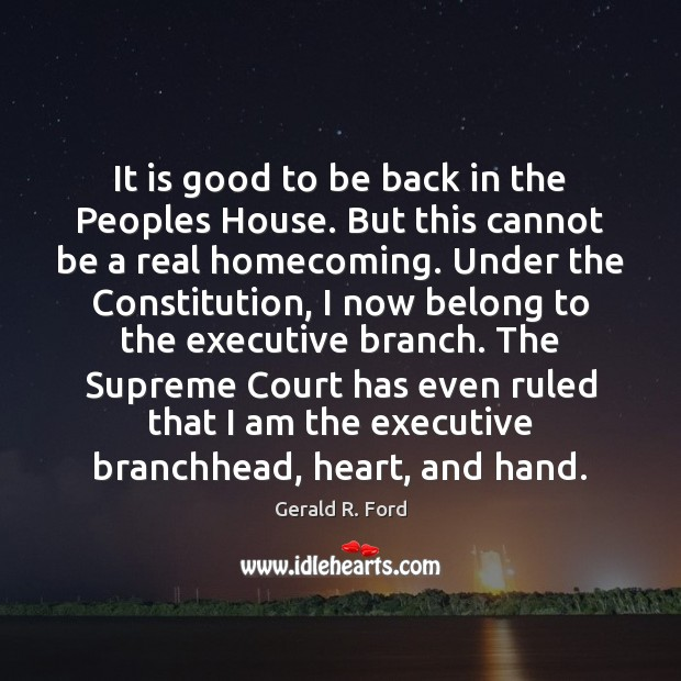 It is good to be back in the Peoples House. But this Gerald R. Ford Picture Quote