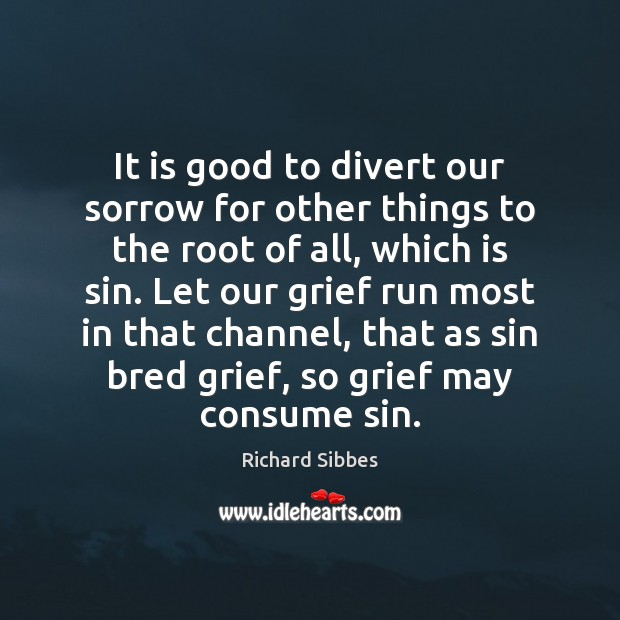 It is good to divert our sorrow for other things to the Image