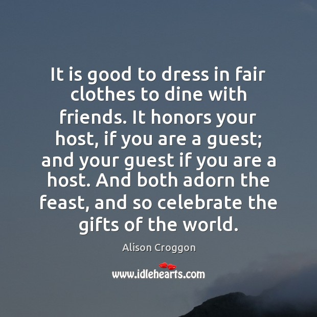 Image, It is good to dress in fair clothes to dine with friends.