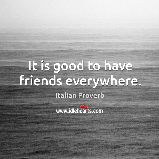 Image, It is good to have friends everywhere.
