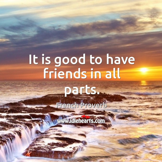 It is good to have friends in all parts. Image