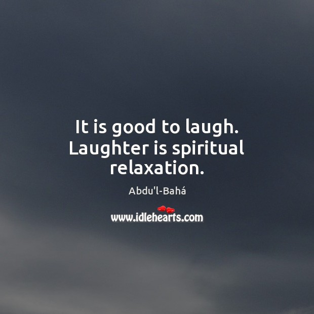 Image, It is good to laugh. Laughter is spiritual relaxation.