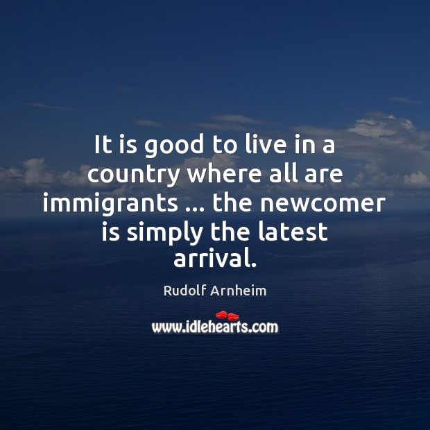 Image, It is good to live in a country where all are immigrants …