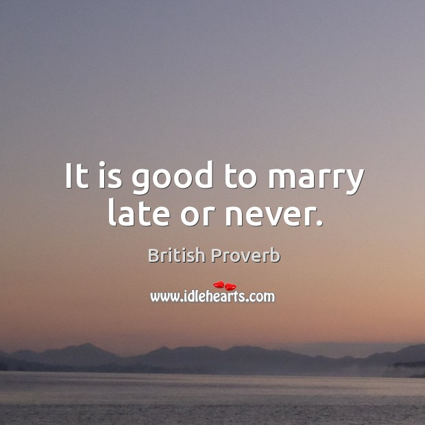 Image, It is good to marry late or never.