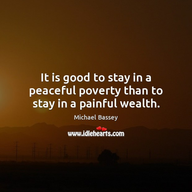 Image, It is good to stay in a peaceful poverty than to stay in a painful wealth.