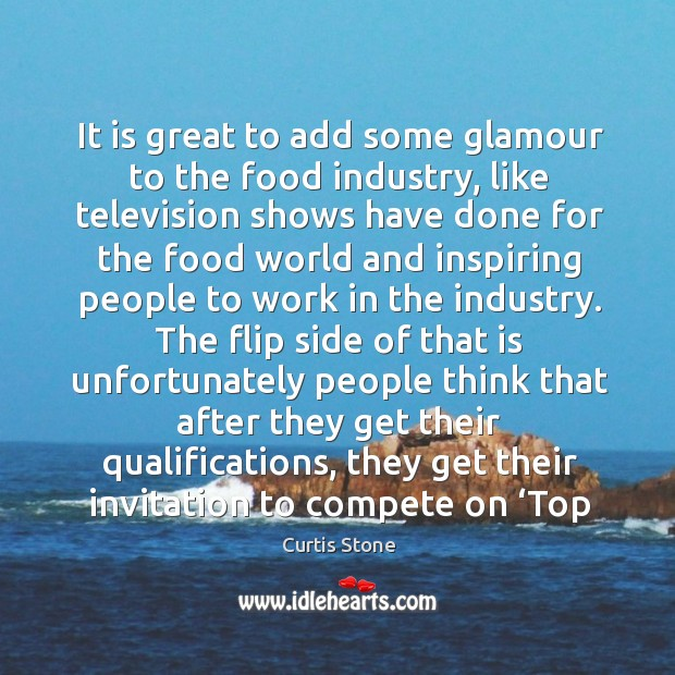 It is great to add some glamour to the food industry, like television shows have done for Curtis Stone Picture Quote