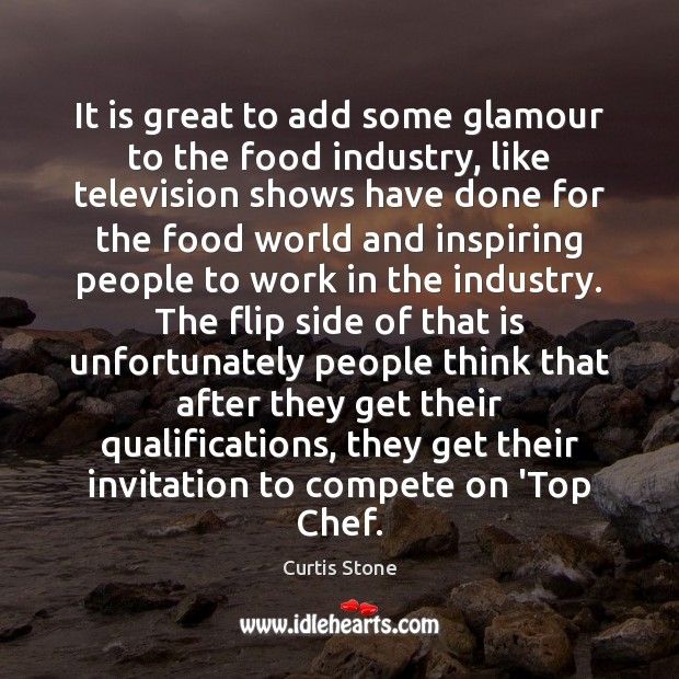 It is great to add some glamour to the food industry, like Curtis Stone Picture Quote