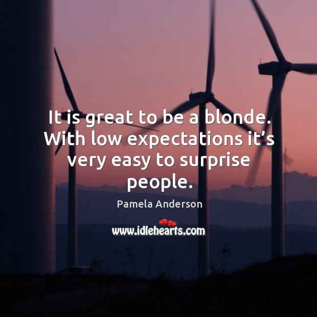 Image, It is great to be a blonde. With low expectations it's very easy to surprise people.