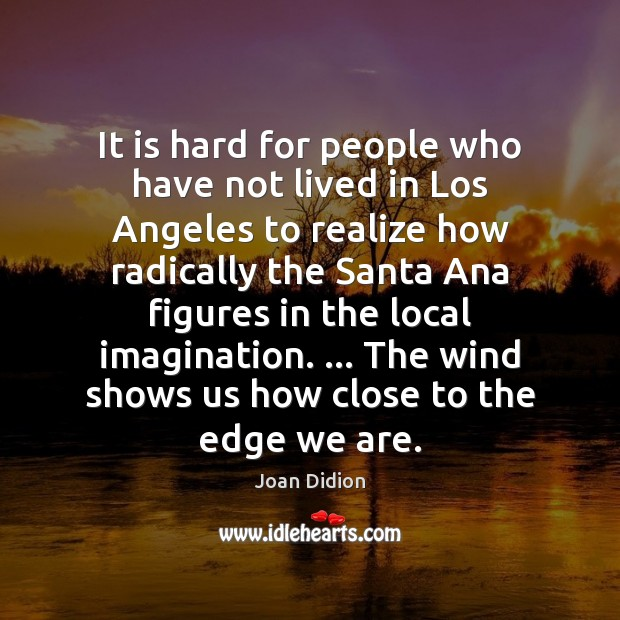 It is hard for people who have not lived in Los Angeles Joan Didion Picture Quote