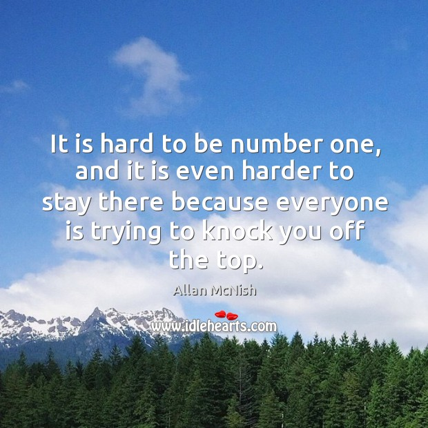 It is hard to be number one, and it is even harder Image