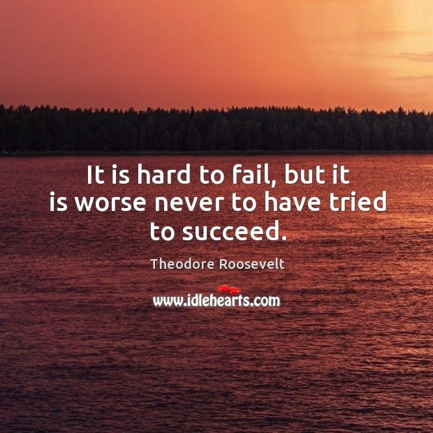 Image, It is hard to fail, but it is worse never to have tried to succeed.