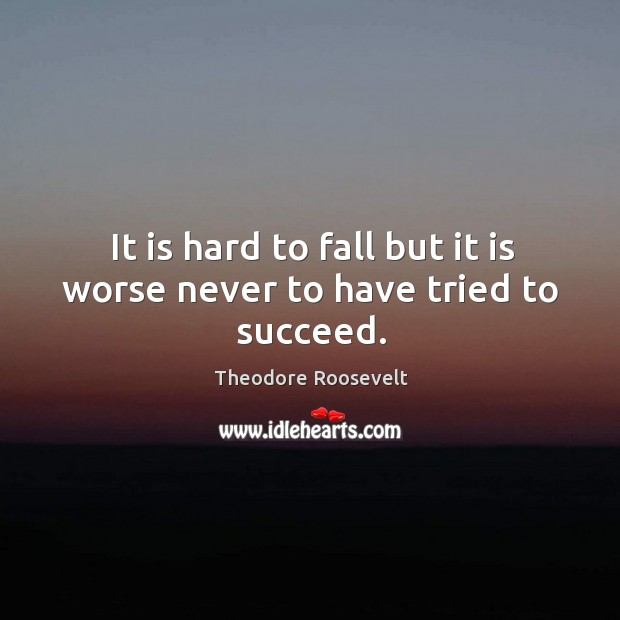 Image, It is hard to fall but it is worse never to have tried to succeed.