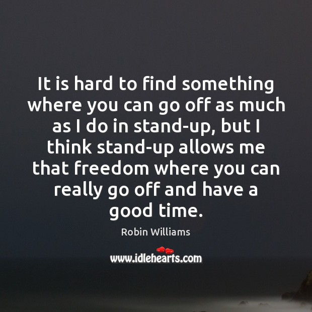 It is hard to find something where you can go off as Robin Williams Picture Quote
