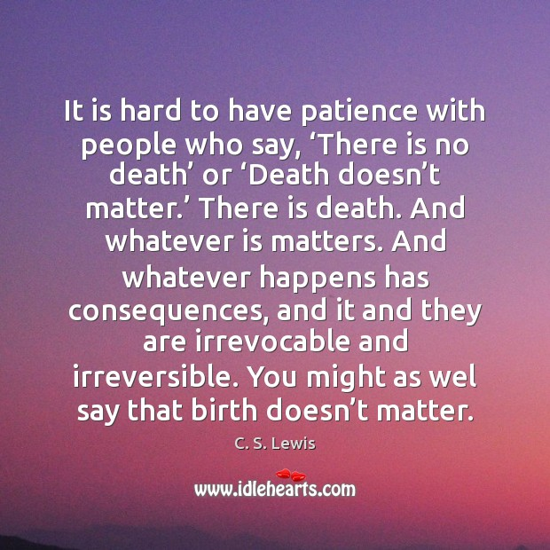 Image, It is hard to have patience with people who say, 'There is