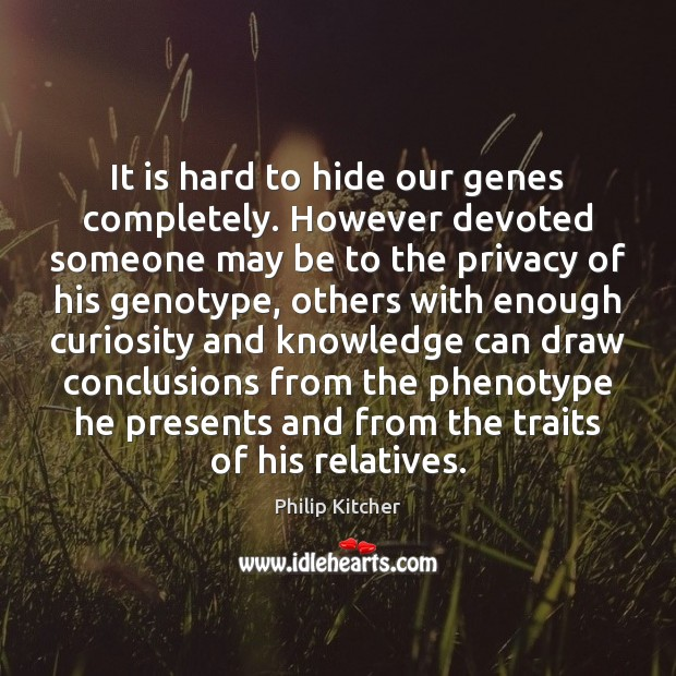 It is hard to hide our genes completely. However devoted someone may Image