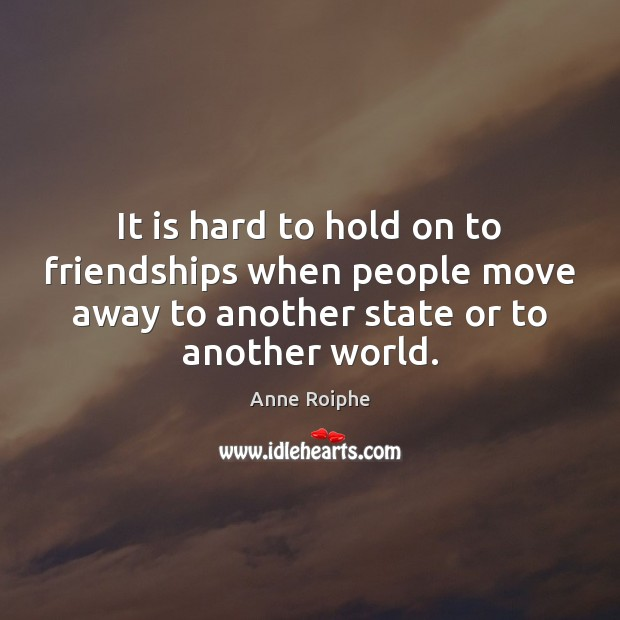 It is hard to hold on to friendships when people move away Image