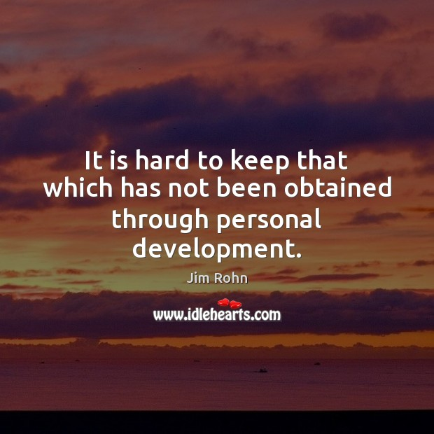 It is hard to keep that which has not been obtained through personal development. Image