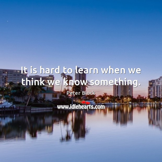 It is hard to learn when we think we know something. Image