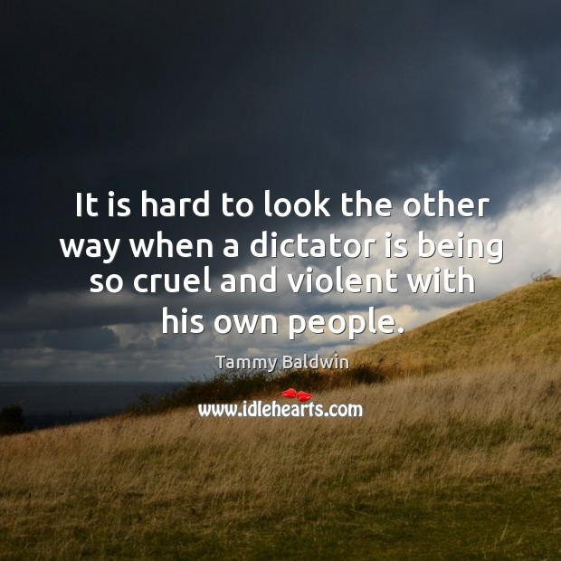 It is hard to look the other way when a dictator is being so cruel and violent with his own people. Image