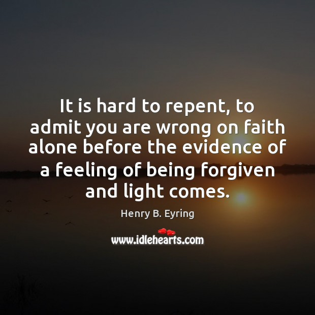 Image, It is hard to repent, to admit you are wrong on faith