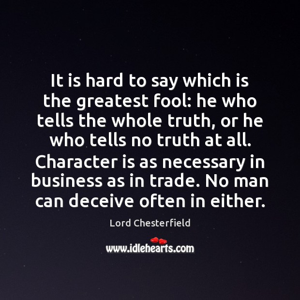 It is hard to say which is the greatest fool: he who Lord Chesterfield Picture Quote
