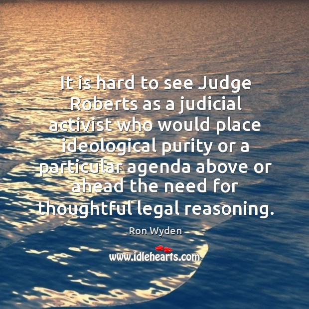 Image, It is hard to see judge roberts as a judicial activist who would place ideological