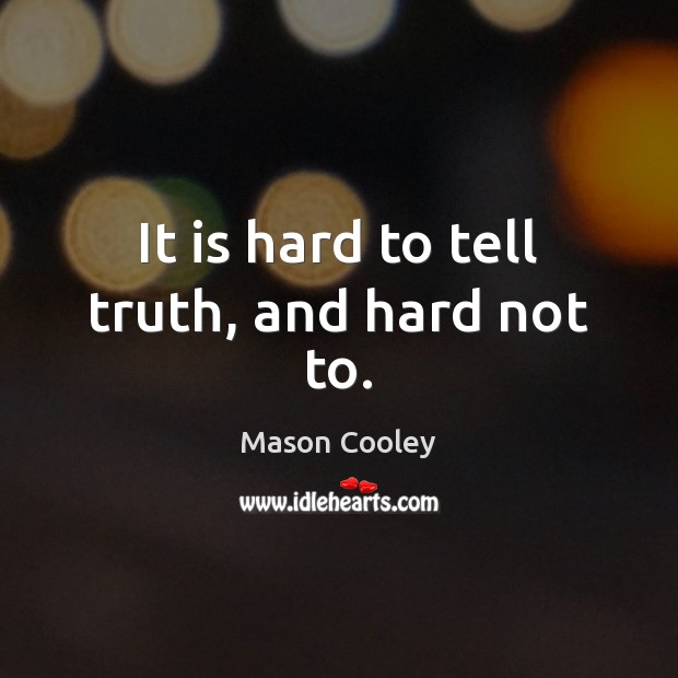 It is hard to tell truth, and hard not to. Mason Cooley Picture Quote