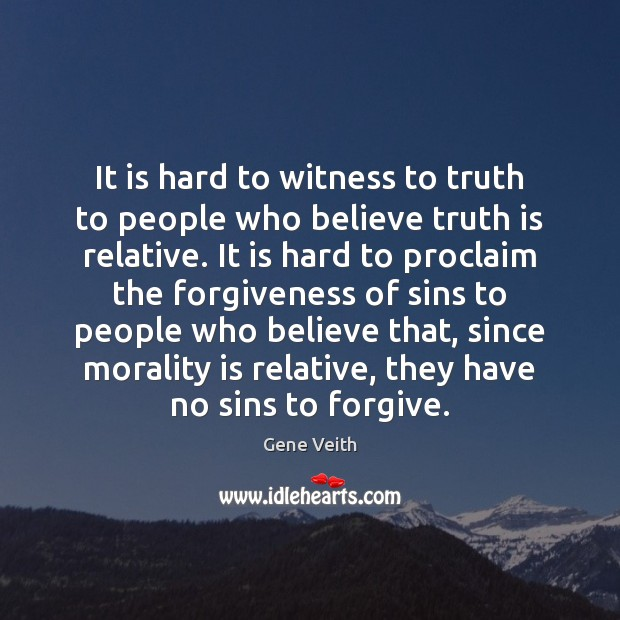 It is hard to witness to truth to people who believe truth Image