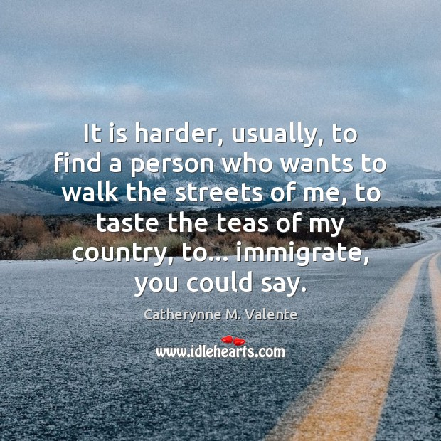 It is harder, usually, to find a person who wants to walk Image