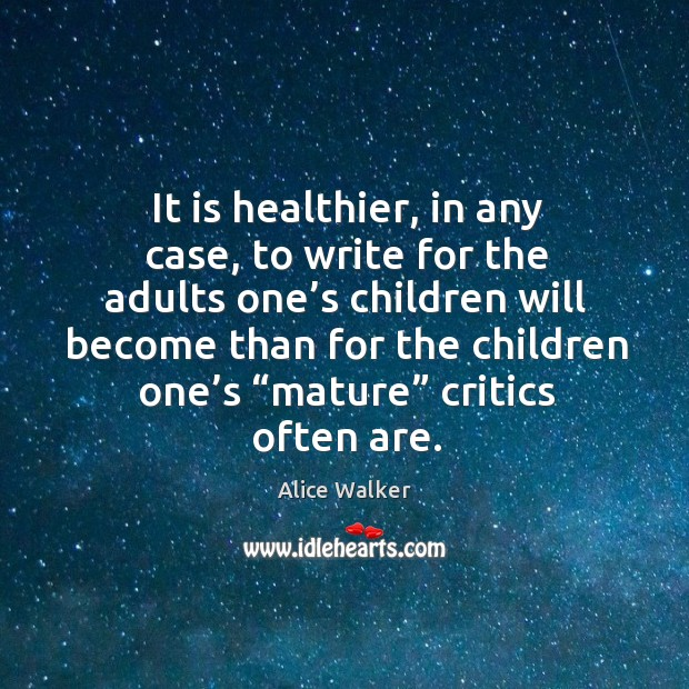 Image, It is healthier, in any case, to write for the adults one's children